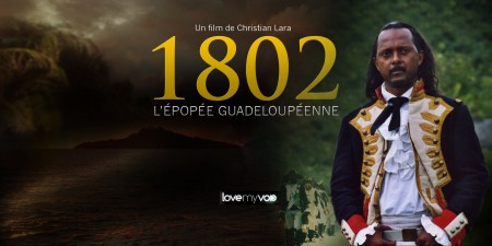 1802, L'ÉPOPÉE GUADELOUPÉENNE (2006) de Christian Lara