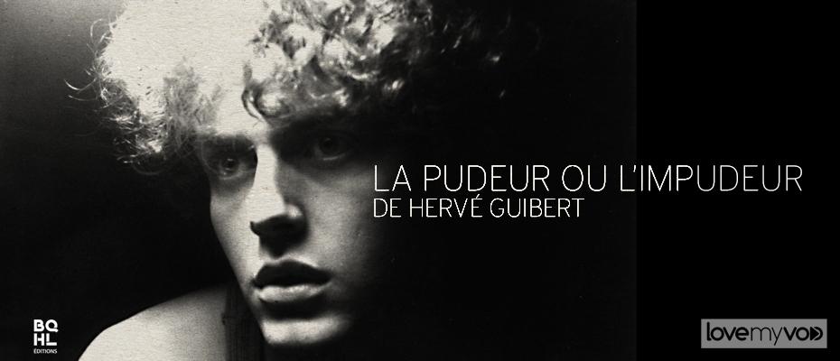 LA PUDEUR OU L'IMPUDEUR (1992) de Hervé Guibert